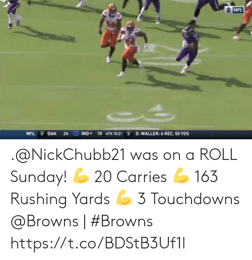 Memes, Nfl, and Browns: NFL  IND 10 4TH 10:21  NFL  OAK  24  D.WALLER: 6 REC, 50 YDS .@NickChubb21  was on a ROLL Sunday!  ? 20 Carries ? 163 Rushing Yards ? 3 Touchdowns  @Browns | #Browns https://t.co/BDStB3Uf1l