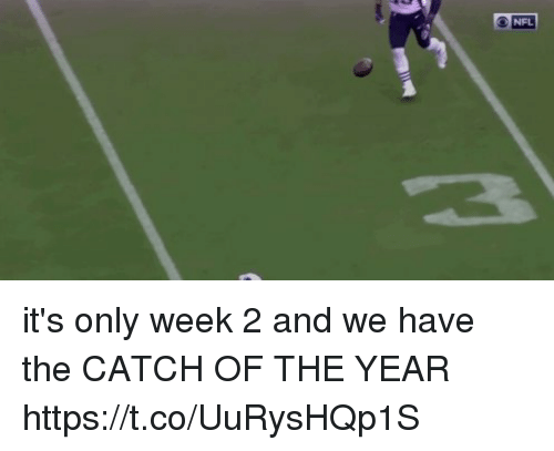 Nfl,  Week, and  Year: NFL it's only week 2 and we have the CATCH OF THE YEAR  https://t.co/UuRysHQp1S