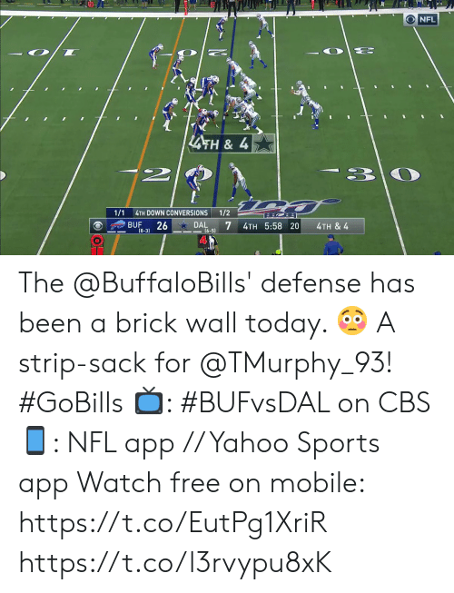 Memes, Nfl, and Sports: NFL  LATH& 4  -3  2  1/1  1/2  4TH DOWN CONVERSIONS  26  7  BUF  DAL  4TH 5:58 20  4TH & 4  16-51  (8-3) The @BuffaloBills' defense has been a brick wall today. 😳  A strip-sack for @TMurphy_93! #GoBills  📺: #BUFvsDAL on CBS 📱: NFL app // Yahoo Sports app Watch free on mobile: https://t.co/EutPg1XriR https://t.co/l3rvypu8xK