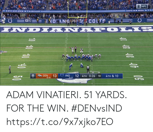 Indianapolis Colts, Memes, and Nfl: NFL  LUCA S OILS  దీని  U  NDANA  COLTS  ONFL  INDIAN APOLIS  DEN  13  IND  14-2)  12 4TH 0:26 18  4TH & 10  50  (2-5)  1 450 ADAM VINATIERI. 51 YARDS. FOR THE WIN. #DENvsIND https://t.co/9x7xjko7EO