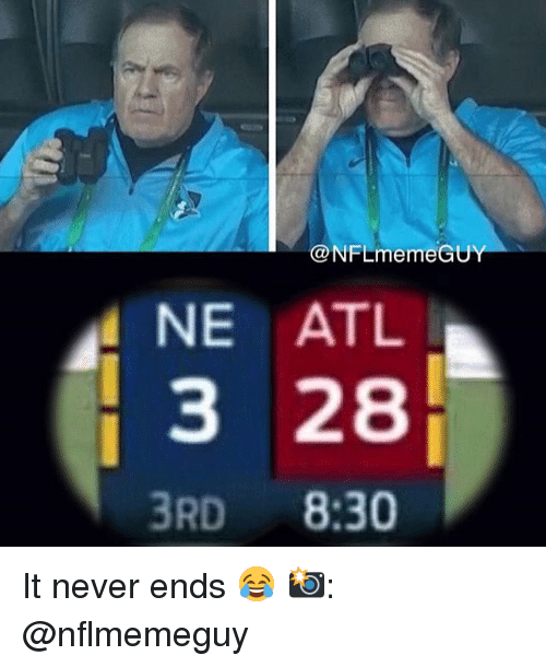 Memes, 🤖, and Atl: NFL meme GU  NE ATL  3 28  3RD  8:30 It never ends 😂 📸: @nflmemeguy