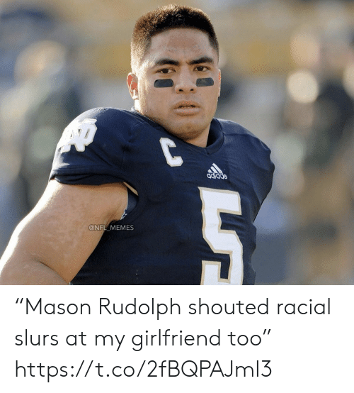 "nfl memes: @NFL MEMES ""Mason Rudolph shouted racial slurs at my girlfriend too"" https://t.co/2fBQPAJmI3"