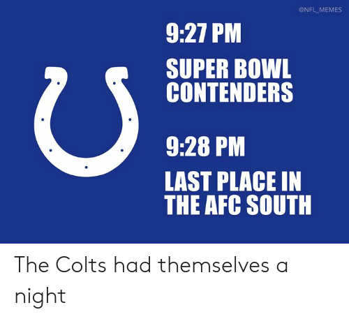 Afc South: @NFL MEMES  9:27 PM  SUPER BOWL  CONTENDERS  9:28 PM  LAST PLACE IN  THE AFC SOUTH The Colts had themselves a night