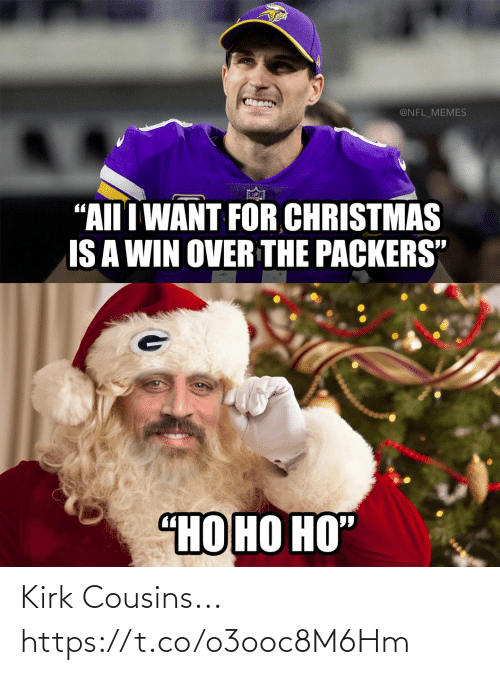 "kirk: @NFL_MEMES  ""AII I WANT FOR CHRISTMAS  IS A WIN OVER THE PACKERS""  ""НО НО НО"" Kirk Cousins... https://t.co/o3ooc8M6Hm"