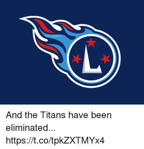 Football, Memes, and Nfl: NFL MEMES And the Titans have been eliminated... https://t.co/tpkZXTMYx4