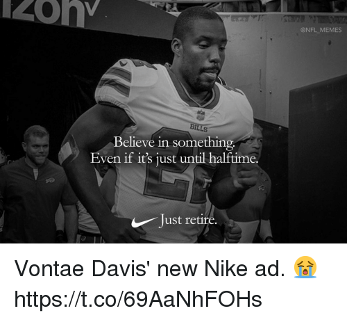Memes, Nfl, and Nike: @NFL MEMES  BILLS  Believe in something  Even if it's just until halftime.  ust retire. Vontae Davis' new Nike ad. 😭 https://t.co/69AaNhFOHs