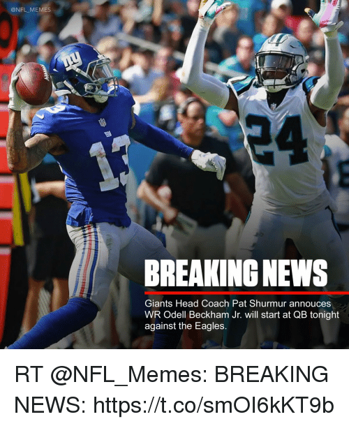 Philadelphia Eagles, Head, and Memes: @NFL MEMES  BREAKING NEWS  Giants Head Coach Pat Shurmur annouces  WR Odell Beckham Jr. will start at QB tonight  against the Eagles. RT @NFL_Memes: BREAKING NEWS: https://t.co/smOI6kKT9b