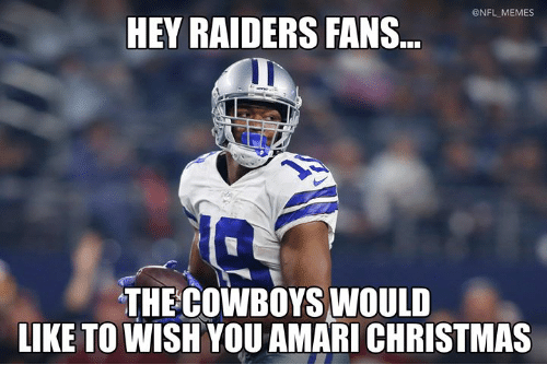 Christmas, Memes, and Nfl: @NFL MEMES  HEY RAIDERS FANS  THE COWBOYSWOULD  LIKE TO WISH YOU AMARI CHRISTMAS