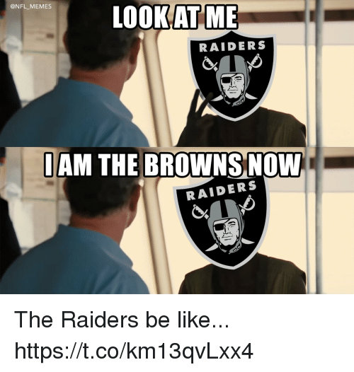 Be Like, Football, and Memes: @NFL_MEMES  LOOK AT  ME  RAIDERS  IAM THE BROWNS NOW  RAIDERS The Raiders be like... https://t.co/km13qvLxx4