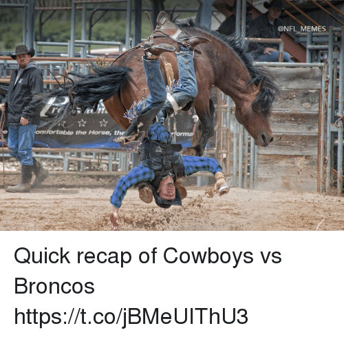 Dallas Cowboys, Football, and Memes: @NFL MEMES  mrortable the Horse, the Quick recap of Cowboys vs Broncos https://t.co/jBMeUIThU3
