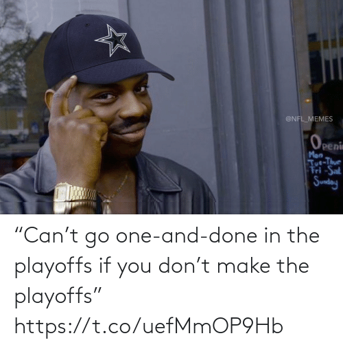 "Sunday: @NFL_MEMES  Openin  Man  Tut-Thur  Fri -Sat  Sunday ""Can't go one-and-done in the playoffs if you don't make the playoffs"" https://t.co/uefMmOP9Hb"