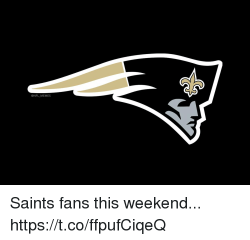 Football, Memes, and Nfl: @NFL MEMES Saints fans this weekend... https://t.co/ffpufCiqeQ