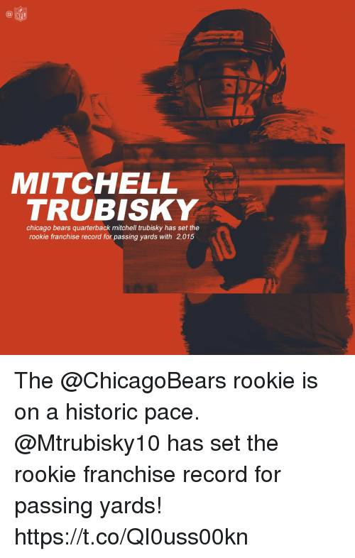 Mitchell Trubisky: NFL  MITCHELL  TRUBISKY  chicago bears quarterback mitchell trubisky has set the  rookie franchise record for passing yards with 2,015 The @ChicagoBears rookie is on a historic pace. @Mtrubisky10 has set the rookie franchise record for passing yards! https://t.co/QI0uss00kn
