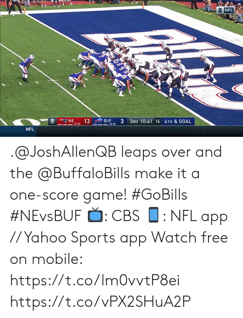 Memes, Nfl, and Sports: NFL  NE  BUF  (3-0)  13  3 3RD 10:41 16 4TH & GOAL  (3-0)  NFL .@JoshAllenQB leaps over and the @BuffaloBills make it a one-score game! #GoBills #NEvsBUF  📺: CBS 📱: NFL app // Yahoo Sports app Watch free on mobile: https://t.co/lm0vvtP8ei https://t.co/vPX2SHuA2P