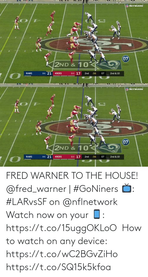 nflnetwork: NFL NETWORIK  07  2ND & 10  8-6 21  11-3 17  RAMS  49ERS  2nd  :56  07  2nd & 10   NF NETWORK  07  K2ND & 10  8-6 21  11-3 17  2nd & 10  RAMS  49ERS  2nd  :56  07 FRED WARNER TO THE HOUSE!  @fred_warner | #GoNiners  📺: #LARvsSF on @nflnetwork  Watch now on your 📱: https://t.co/15uggOKLoO  How to watch on any device: https://t.co/wC2BGvZiHo https://t.co/SQ15k5kfoa