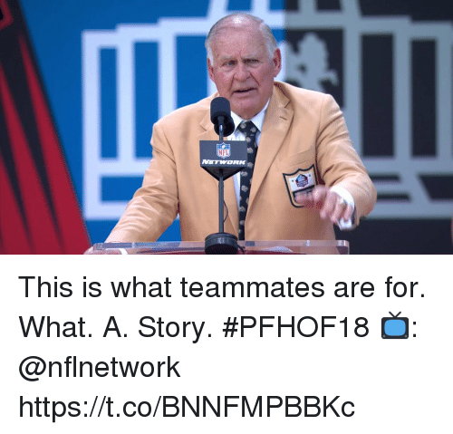 Memes, Nfl, and 🤖: NFL  NETWWORK This is what teammates are for. What. A. Story. #PFHOF18   📺: @nflnetwork https://t.co/BNNFMPBBKc