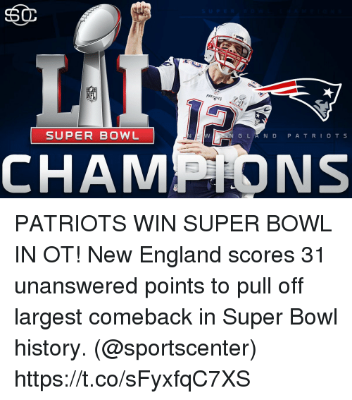super bowl history: NFL  PATRI  SUPER BOWL  G L  N D  P A T R  I O T S  CHAMPTONS PATRIOTS WIN SUPER BOWL IN OT!  New England scores 31 unanswered points to pull off largest comeback in Super Bowl history. (@sportscenter) https://t.co/sFyxfqC7XS