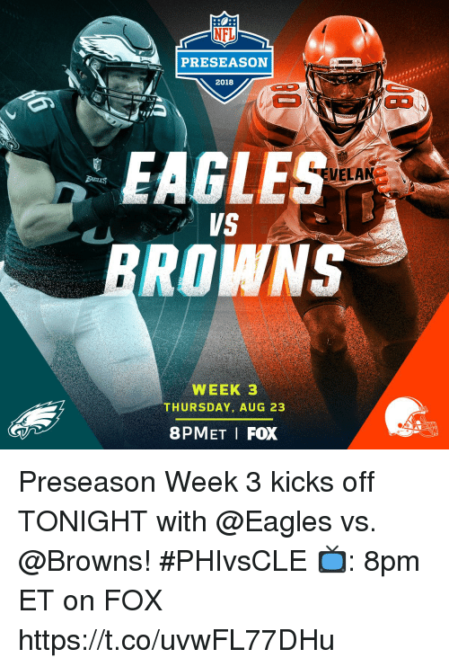 Philadelphia Eagles, Memes, and Nfl: NFL  PRESEASON  2018  EAGLES  RO  VELAN  WEEK 3  THURSDAY, AUG 23  8PMET I FOX Preseason Week 3 kicks off TONIGHT with @Eagles vs. @Browns! #PHIvsCLE  📺: 8pm ET on FOX https://t.co/uvwFL77DHu