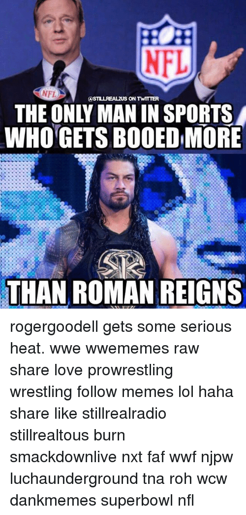 Romanized: NFL  S ON TWITTER  WHO GETS BOOEDMORE  THAN ROMAN REIGNS rogergoodell gets some serious heat. wwe wwememes raw share love prowrestling wrestling follow memes lol haha share like stillrealradio stillrealtous burn smackdownlive nxt faf wwf njpw luchaunderground tna roh wcw dankmemes superbowl nfl