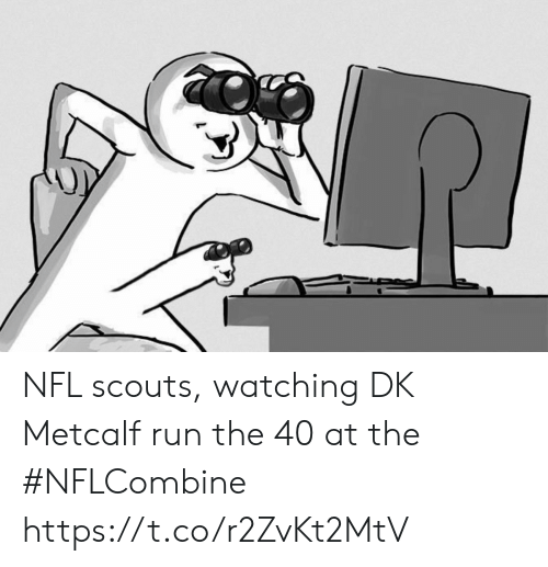 Metcalf: NFL scouts, watching DK Metcalf run the 40 at the #NFLCombine https://t.co/r2ZvKt2MtV