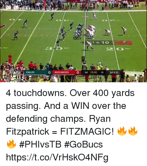 Philadelphia Eagles, Memes, and Nfl: NFL  ST & 10  12  EAGLES  O BUCCANEERS  0 1st 15:00 16 1st & 10 4 touchdowns. Over 400 yards passing. And a WIN over the defending champs.  Ryan Fitzpatrick = FITZMAGIC! 🔥🔥🔥 #PHIvsTB #GoBucs https://t.co/VrHskO4NFg