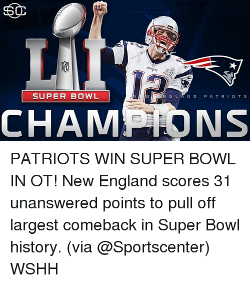 super bowl history: NFL  SUPER BOWL  G L A N D  P A T R  I O T S  CHAMP-ONS PATRIOTS WIN SUPER BOWL IN OT! New England scores 31 unanswered points to pull off largest comeback in Super Bowl history. (via @Sportscenter) WSHH