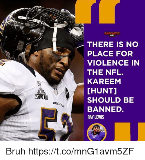 Bruh, Nfl, and Ray Lewis: NFL  THERE IS NO  PLACE FOR  VIOLENCE IN  THE NFL.  KAREEM  [HUNT]  SHOULD BE  BANNED.  RAY LEWIS  RAVEN Bruh https://t.co/mnG1avm5ZF