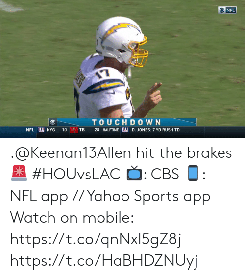Memes, Nfl, and Sports: NFL  TOUCHDOWN  NFL nu NYG  28 HALFTIME ny D. JONES: 7 YD RUSH TD  10  TB .@Keenan13Allen hit the brakes ? #HOUvsLAC  ?: CBS ?: NFL app // Yahoo Sports app Watch on mobile: https://t.co/qnNxI5gZ8j https://t.co/HaBHDZNUyj