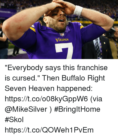 "Heaven, Memes, and Nfl: NFL  VIkinGs ""Everybody says this franchise is cursed.""   Then Buffalo Right Seven Heaven happened: https://t.co/o08kyGppW6 (via @MikeSilver ) #BringItHome #Skol https://t.co/QOWeh1PvEm"