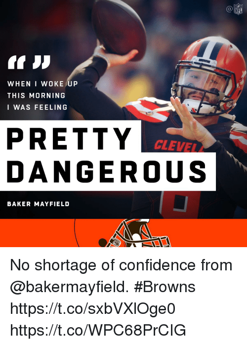 Confidence, Memes, and Nfl: NFL  WHEN I WOKE UP  THIS MORNING  I WAS FEELING  PRETTY  DANGEROUS  CLEVEL  BAKER MAYFIELD No shortage of confidence from @bakermayfield. #Browns https://t.co/sxbVXlOge0 https://t.co/WPC68PrCIG