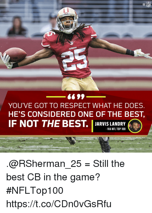 top 100: NFL  YOU'VE GOT TO RESPECT WHAT HE DOES  HE'S CONSIDERED ONE OF THE BEST,  IF NOT THE BEST. JARIS LANDR  VIA NFL TOP 100 .@RSherman_25 = Still the best CB in the game?  #NFLTop100 https://t.co/CDn0vGsRfu