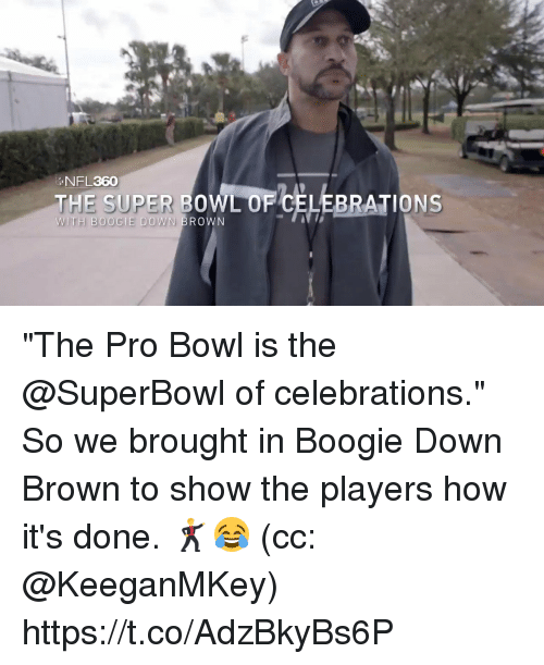 "Memes, Super Bowl, and Superbowl: NFL360  THE SUPER BOWL OF CELEBRATIONS  BO0  ROWN ""The Pro Bowl is the @SuperBowl of celebrations.""  So we brought in Boogie Down Brown to show the players how it's done. 🕺😂  (cc: @KeeganMKey) https://t.co/AdzBkyBs6P"