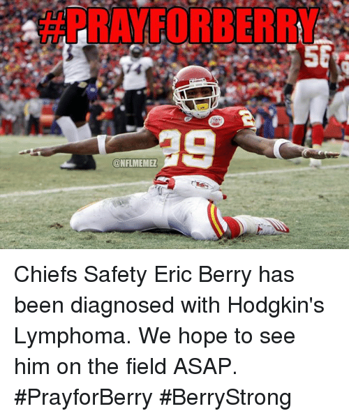 Nfl, Chiefs, and Hope: @NFLMEMEZ Chiefs Safety Eric Berry has been diagnosed with Hodgkin's Lymphoma. We hope to see him on the field ASAP. #PrayforBerry #BerryStrong