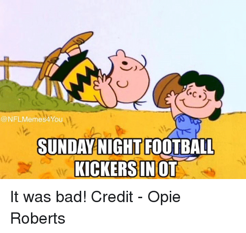 Sunday Night Football: NFLMemnes 4 You  SUNDAY NIGHT FOOTBALL  KICKERS INOT It was bad!  Credit - Opie Roberts