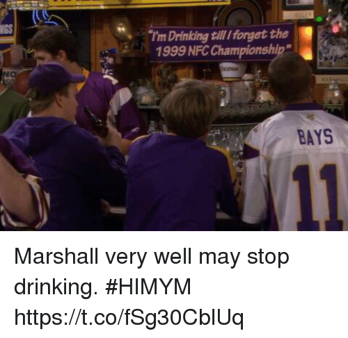 """Nfc Championship: NGS  I'm Drinking till Iforget the  1999 NFC Championship""""  BAYS Marshall very well may stop drinking. #HIMYM https://t.co/fSg30CblUq"""