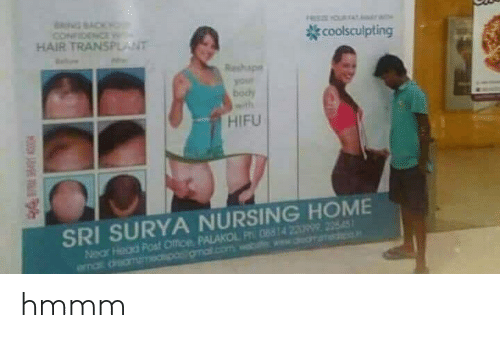 Post Office, Hair, and Home: NGSACK  CONFDENCE  HAIR TRANSPLANT  YOURTAY  coolsculpting  Reshape  your  body  HIFU  SRI SURYA NURSING HOME  Near Had Post Office PALAKOL P084 29 225451  ma drame .comwa  ww.herai hmmm