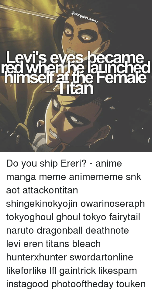 levy: nhe launch  nimse  (0 Do you ship Ereri? - anime manga meme animememe snk aot attackontitan shingekinokyojin owarinoseraph tokyoghoul ghoul tokyo fairytail naruto dragonball deathnote levi eren titans bleach hunterxhunter swordartonline likeforlike lfl gaintrick likespam instagood photooftheday touken