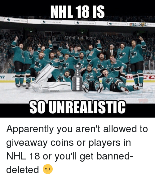 giveaways: NHL 18 IS  @thl ref logic  SO UNREALISTIC Apparently you aren't allowed to giveaway coins or players in NHL 18 or you'll get banned-deleted 😐