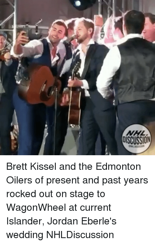 Islander: NHL  oisCUSSION Brett Kissel and the Edmonton Oilers of present and past years rocked out on stage to WagonWheel at current Islander, Jordan Eberle's wedding NHLDiscussion