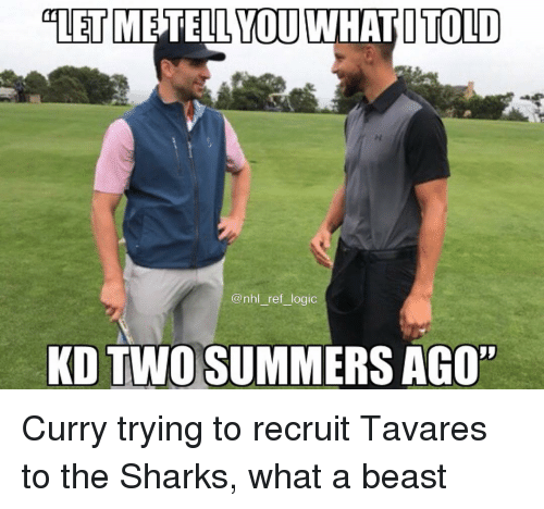 "Logic, Memes, and National Hockey League (NHL): @nhl ref logic  KD TWO SUMMERS AGO"" Curry trying to recruit Tavares to the Sharks, what a beast"