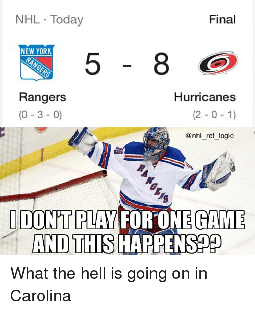 Logic, Memes, and National Hockey League (NHL): NHL Today  Final  NEW YOR  Rangers  (0-3 -0)  Hurricanes  (2-0-1)  @nhl_ref_logic  DON'T PLAY FORONE GAME  AND THIS HAPPENSPP What the hell is going on in Carolina