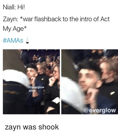 Memes, Act My Age, and 🤖: Niall: Hi!  Zayn: *war flashback to the intro of Act  My Age  HAMAS  ever glow  anne  @everglow zayn was shook