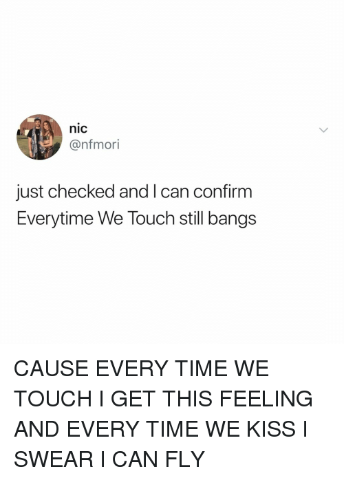 Kiss, Time, and Relatable: nic  @nfmori  just checked and l can confirm  Everytime We Touch still bangs CAUSE EVERY TIME WE TOUCH I GET THIS FEELING AND EVERY TIME WE KISS I SWEAR I CAN FLY