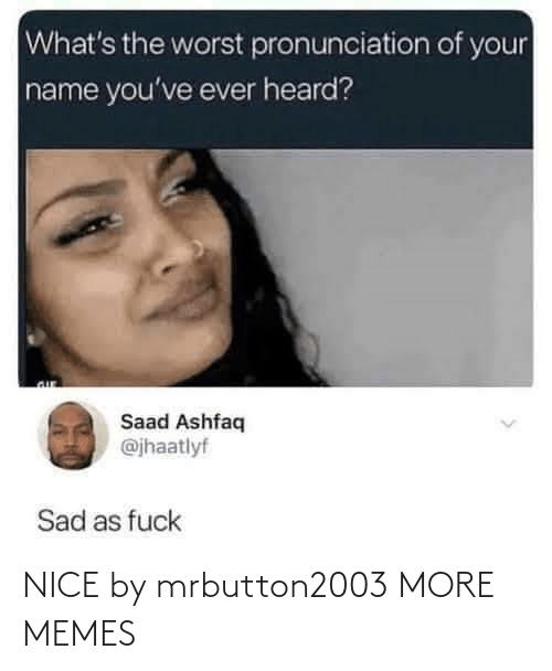 Nice: NICE by mrbutton2003 MORE MEMES