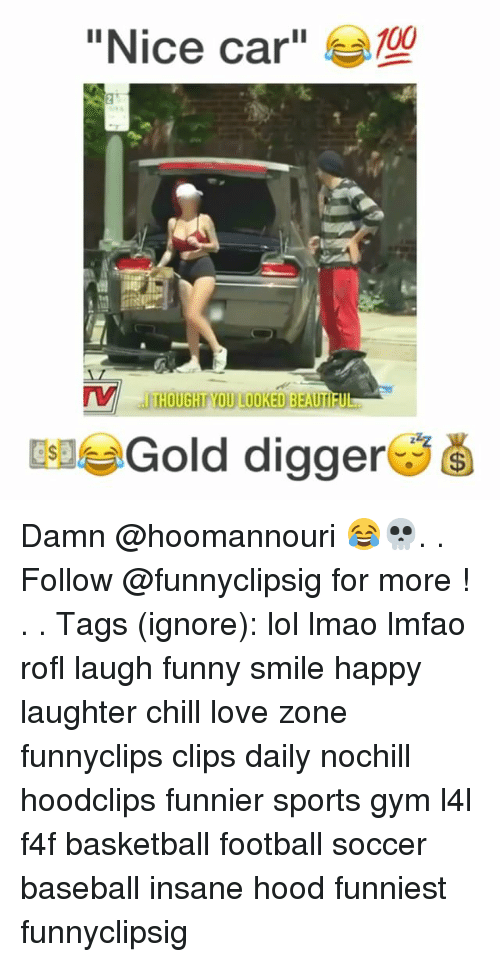 "Rofled: ""Nice car""  100  THOUGHT YOU LOOKED BEAUTI  EleGold digger Damn @hoomannouri 😂💀. . Follow @funnyclipsig for more ! . . Tags (ignore): lol lmao lmfao rofl laugh funny smile happy laughter chill love zone funnyclips clips daily nochill hoodclips funnier sports gym l4l f4f basketball football soccer baseball insane hood funniest funnyclipsig"