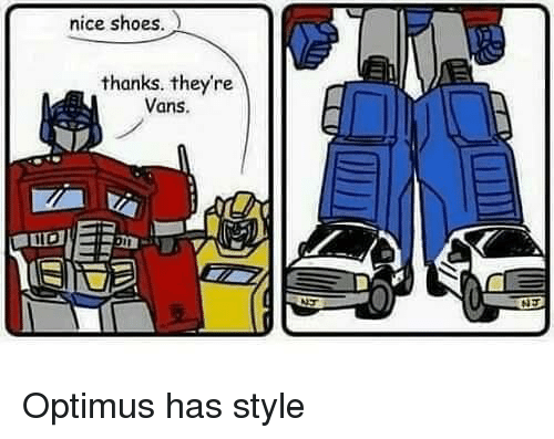 Vans: nice shoes.  thanks. theyre  Vans. Optimus has style