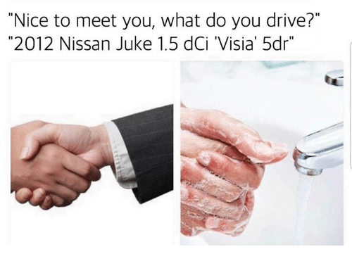 """juked: """"Nice to meet you, what do you drive?""""  """"2012 Nissan Juke 1.5 dCi 'Visia' 5dr"""""""