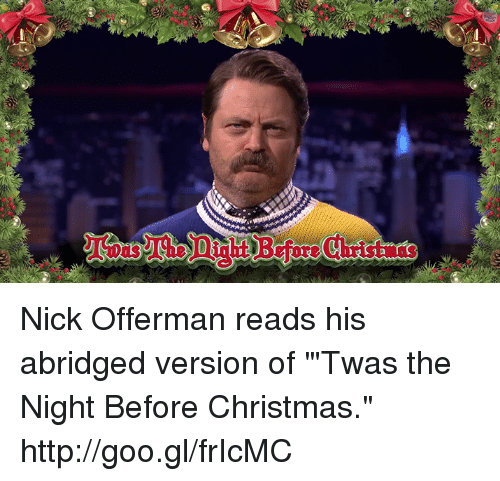 "Christmas, Dank, and Nick Offerman: Nick Offerman reads his abridged version of ""'Twas the Night Before Christmas."" http://goo.gl/frIcMC"