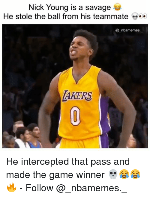 Intercepted: Nick Young is a savage  He stole the ball from his teammate  _nbamemes.  AKERS He intercepted that pass and made the game winner 💀😂😂🔥 - Follow @_nbamemes._