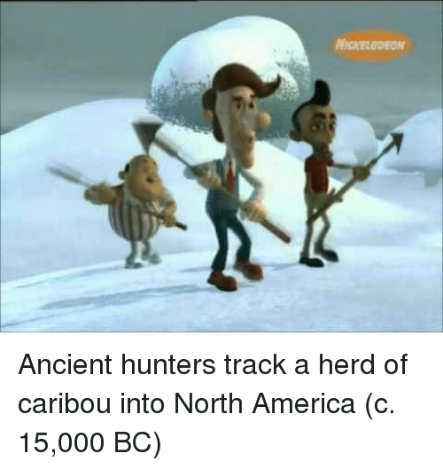 Nickelodeon: NICKELODEON Ancient hunters track a herd of caribou into North America (c. 15,000 BC)